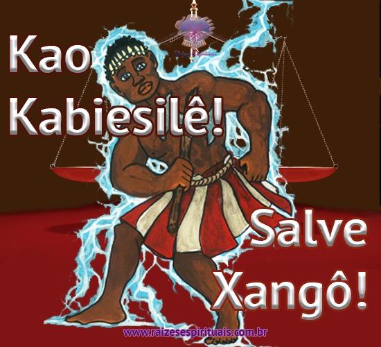 Kao Kabiesilê! Salve Xangô!