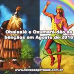Obaluaiê e Oxumaré dão as bênçãos em Agosto de 2016