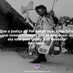 Justiça de Pai Xangô nunca nos falte