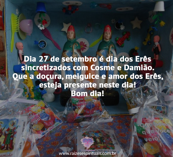 Dia 27 de setembro é dia dos Erês sincretizados com Cosme e Damião. Que a doçura, meiguice e amor dos Erês, esteja presente neste dia! Bom dia!