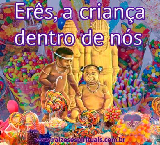 Erês, ou Ibejis, representam a criança que existe em cada um de nós, em cada ser humano.