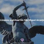 Limpeza espiritual em São Miguel Arcanjo