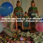 Simpatia de Proteção da casa no dia de Cosme e Damião