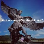 Você sabe quem é São Miguel Arcanjo?