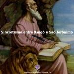 Sincretismo entre Xangô e São Jerônimo
