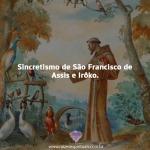 Sincretismo São Francisco de Assis e Irôko