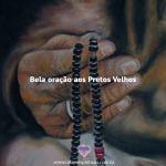 Oração aos Pretos Velhos da nossa amada Umbanda