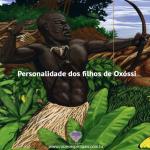 Personalidade dos filhos de Oxóssi