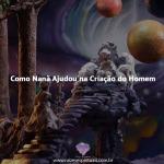 Como Nanã Ajudou na Criação do Homem