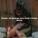Oração Nanã e Pretos Velhos
