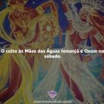 O culto às Mães das Águas Iemanjá e Oxum no sábado