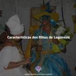 Características dos filhos de Logunedé