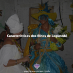 Características filhos de Logunedé