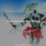 Características dos filhos de Ogum