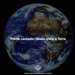 Oxalá criou a terra – ponto cantado