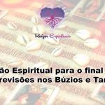 Proteção Espiritual para o final de ano e Previsões nos Búzios e Tarô