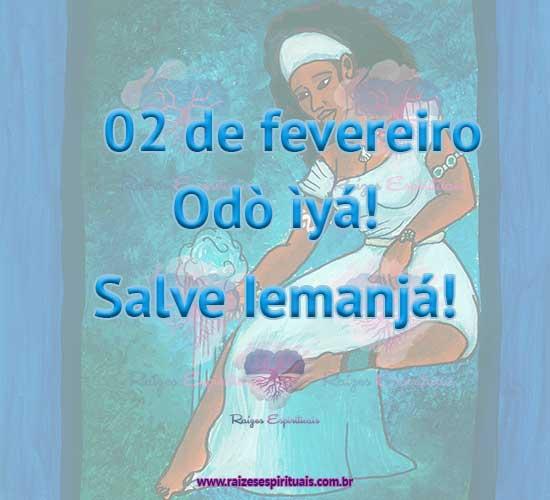 Dia 02 de fevereiro é dia de Iemanjá, Odò Ìyá! Salve Iemanjá!