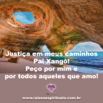 Justiça em meus caminhos Pai Xangô!