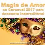 Magia de Amor no Carnaval 2017 com desconto inacreditável