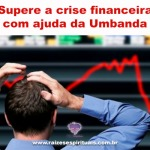 Supere a crise financeira com ajuda da Umbanda