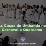 As Casas de Umbanda no Carnaval e Quaresma