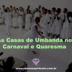 As Casas de Umbanda no Carnaval e Quaresma