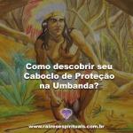 Como descobrir seu Caboclo de Proteção na Umbanda?