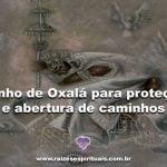 Banho de Oxalá para proteção e abertura de caminhos