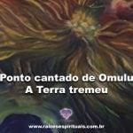 Com este belo ponto cantado de Omulú, pedimos saúde e bênçãos- A Terra tremeu