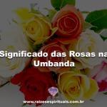 Significado das Rosas na Umbanda