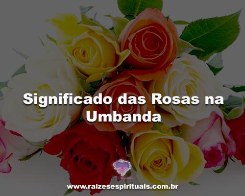 a5fbfc32b O significado das Rosas na Umbanda