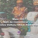 Maio-2017 – Mês de comemorar com Pretos Velhos, Obá e Santa Sara!