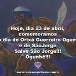 Hoje, dia 23 de abril, comemoramos  o dia do Orixá Guerreiro Ogum e de São Jorge