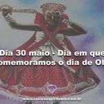 Dia 30 maio – Dia em que comemoramos o dia de Obá