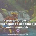 Características da personalidade dos filhos do orixá Logunedé