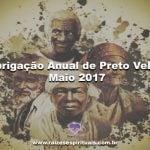 Obrigação anual de Preto Velho – Maio 2017