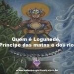 Quem é o Orixá Logunedé, o Príncipe das matas e dos rios?