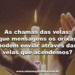 As chamas das velas: que mensagens os Orixás podem enviar através das velas que acendemos?