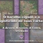 O Baralho Cigano e o significado de suas cartas: A Árvore, As Nuvens, A Cobra, O Caixão
