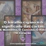O Baralho Cigano e o significado das cartas: A Montanha, O Caminho, O Rato, O Coração