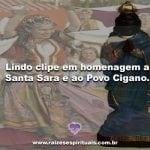 Lindo clipe em homenagem a Santa Sara e ao Povo Cigano.