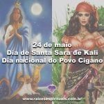 24 de maio – dia de Santa Sara de Kali e dia nacional do Povo Cigano