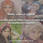 Diklô, o lenço cigano- uma das peças mais importantes para as mulheres ciganas