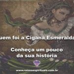 Quem foi a Cigana Esmeralda? Conheça um pouco da sua história