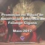 Promoção no Ritual de Amarração Amorosa da Falange Cigana – Maio 2017