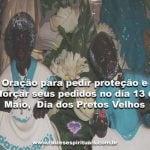 Oração de Pretos Velhos para reforçar seus pedidos no dia 13 de Maio