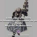 Lindo vídeo e música em homenagem ao senhor da paz, Oxalá regente da sexta-feira