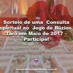 Sorteio de uma  Consulta Espiritual ao  Jogo de Búzios e Tarô em Maio de 2017 – Participe!