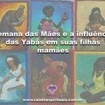 Semana das Mães e a influência das Yabás em suas filhas mamães