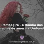Pombagira – a Rainha das magias de amor na Umbanda